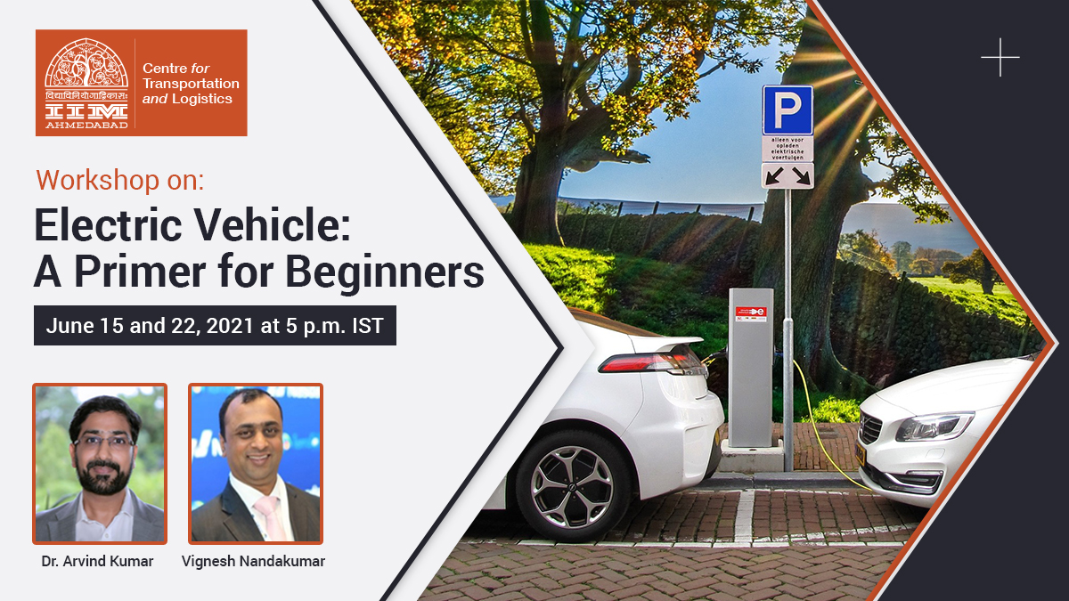 IIMA CTL - Workshop on Electric Vehicles: A Primer for Beginners on June 15 and June 22, 2021